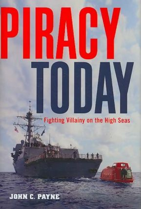 Piracy Today : Fighting Villainy on the High Sea