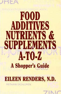 Food Additives Nutrients & Supplements A-To-Z : A Shopper's Guide – Eileen Renders