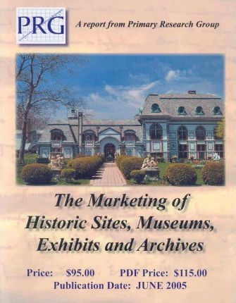 The Marketing Of Historic Sites, Museums, Exhibits & Archives