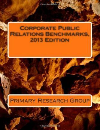 Corporate Public Relations Benchmarks, 2013 Edition