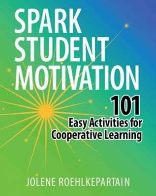 Spark Student Motivation: 101 Easy Activities for Co-Operative Learning