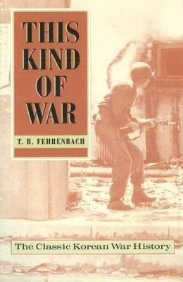 This Kind of War  The Classic Korean War History - Fiftieth Anniversary Edition