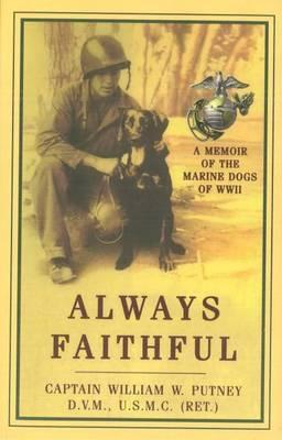 Always Faithful : A Memoir of the Marine Dogs of WWII
