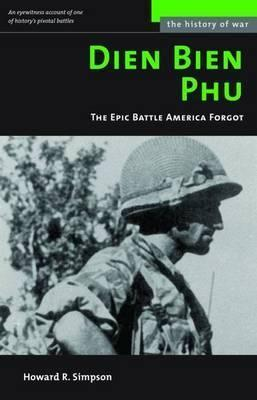 Dien Bien Phu : The Epic Battle America Forgot