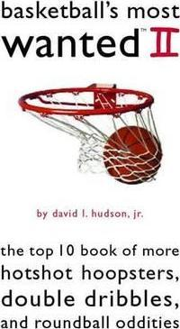 Basketball'S Most Wanted (TM) II  The Top 10 Book of More Hotshot Hoopsters, Double Dribbles, and Roundball Oddities