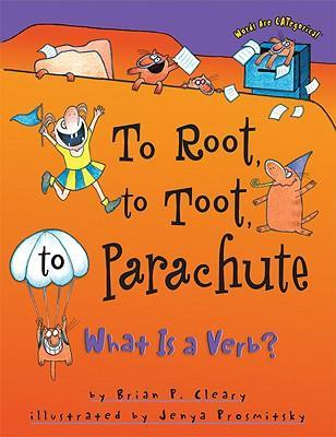 To Root To Toot To Parachute : What is a Verb?