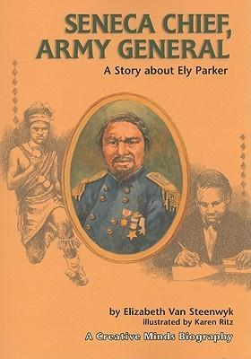 Seneca Chief, Army General  A Story about Ely Parker