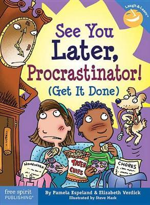 See You Later Procrastinator : Get it Done