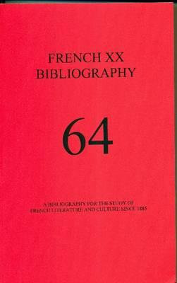 French XX Bibliography 64: A Bibliography for the Study of French Literature and Culture Since 1885