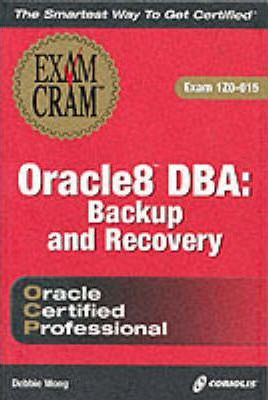 Oracle 8 DBA: Backup and Recovery Exam Cram