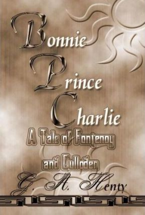 Bonnie Prince Charles  A Tale Of Fonteney And Culloden