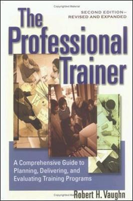 The Professional Trainer; a Comprehensive guide to Planning, and Evaluating Training Programs