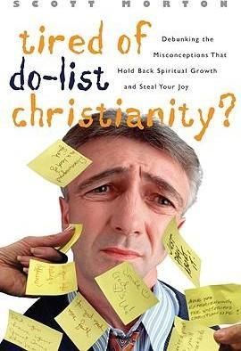 Tired of Do-List Christianity?  Debunking the Misconceptions That Hold Back Spriitual Growth and Steal Your Joy