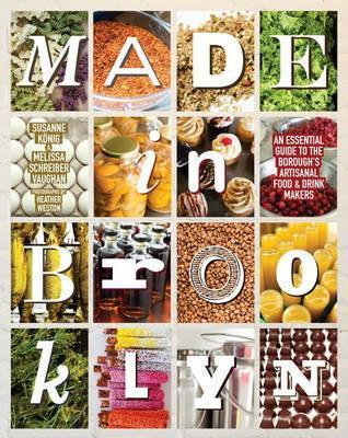 Made In Brooklyn  The Definitive Guide to the Borough's Artisanal Food and Drink Makers