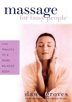 Massage for Busy People : 5 Minutes to a Completely Relaxed Body – Dawn Groves