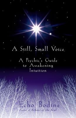 A Still Small Voice : A Psychic's Guide to Awakening Intuition