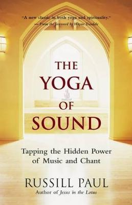 The Yoga of Sound : Healing and Enlightenment Through the Sacred Practice of Mantra