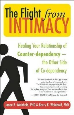 The Flight from Intimacy : Healing Your Relationship of Counter-dependence - the Other Side of Co-dependency