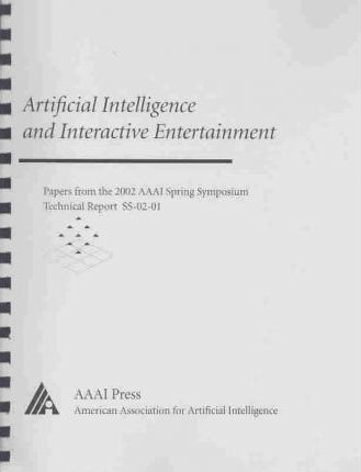 Artificial Intelligence and Interactive Entertainment Technical Report from the 2002 Spring Symposium