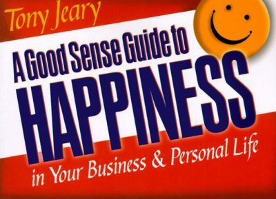 A Good Sense Guide to Happiness in Your Personal and Business Life