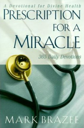 Prescription for a Miracle  A Daily Devotional for Divine Health