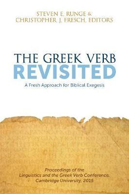 The Greek Verb Revisited : A Fresh Approach for Biblical Exegesis