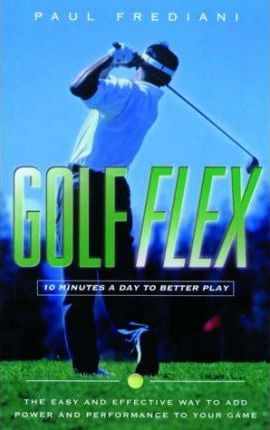 Golf Flex : 10 Minutes a Day to Better Play
