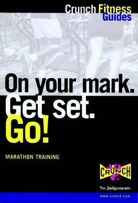 On Your Mark, Get Set, Go! : Training for Your First Marathon