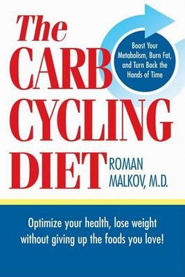 Carb Cycling Diet : Optimize Your Health, Lose Weight, Feel Great — Without Giving Up the Foods You Love – Malkov Roman