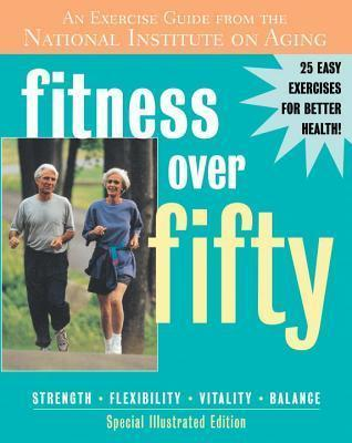 Fitness Over Fifty : An Exercise Guide from the National Institute on