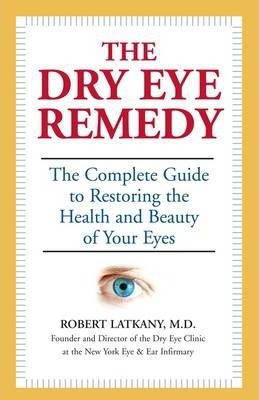 The Dry Eye Remedy  The Complete Guide to restoring the Health and Beauty of Your Eyes