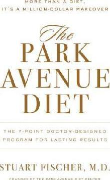 The Park Avenue Diet : The Complete 7-Point Plan: Change for a Lifetime of Beauty and Health
