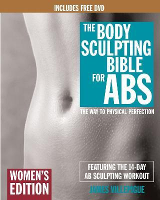 Body Sculpting Bible For Abs: Women's Edition : The Way to Physical Perfection