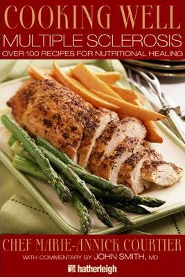 Cooking Well: Multiple Sclerosis : Over 100 Recipes for Nutritional Healing