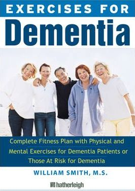 Exercises For Brain Health : The Complete Guide to Prenvention and Treatment of Alzheimer's, Parkinson's, and Dementia through Exercise – William Smith