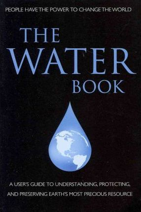 The Water Book  A Simple Approach to One of Earth's Most Precious Resources