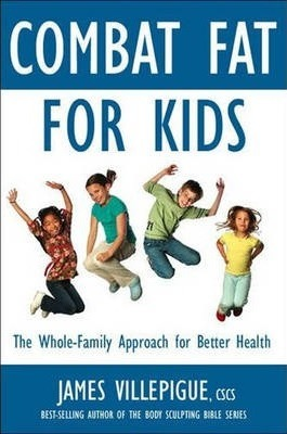 Combat Fat For Kids : The Whole-Family Approach To Optimal Health