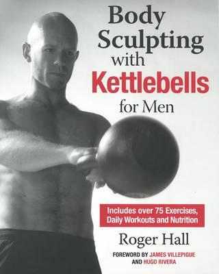 Body Sculpting With Kettlebells For Men : Over 50 Total Body Exercises
