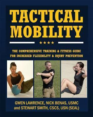 Tactical Mobility : The Comprehensive Training & Fitness Guide for Increased Performance & Injury Prevention
