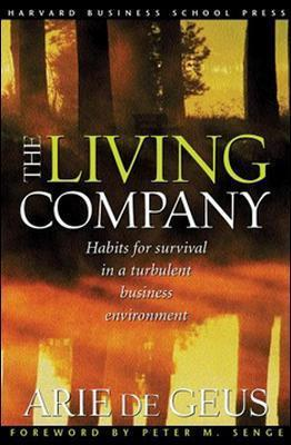 The Living Company : Habits for Survival in a Turbulent Business Environment