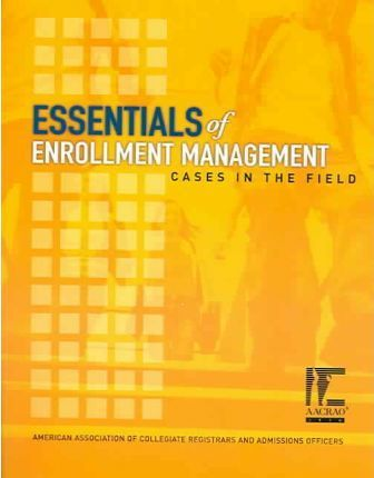 Essentials of Enrollment Management  Cases in the Field