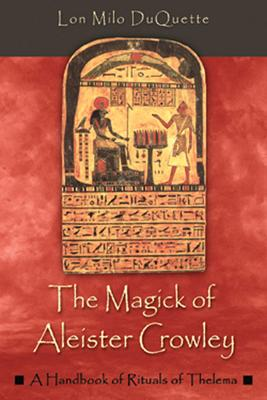 The Magick of Aleister Crowley : A Handbook of Rituals of Thelema