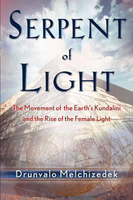 Serpent of Light : Beyond 2012: the Movement of the Earth's Kundalini and the Rise of the Female Light