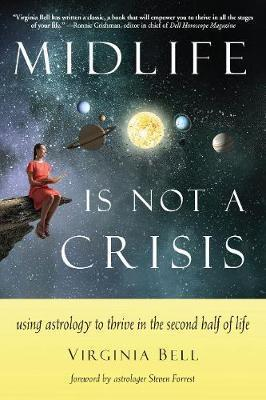 Midlife is Not a Crisis  Using Astrology to Thrive in the Second Half of Life