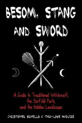 Besom, Stang & Sword : A Guide to Traditional Witchcraft, the Sixfold Path and the Hidden Landscape
