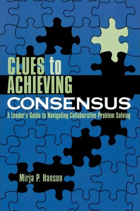 Clues to Achieving Consensus  A Leader's Guide to Navigating Collaborative Problem Solving