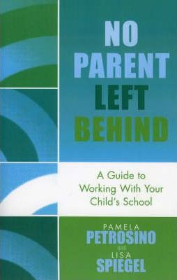 No Parent Left Behind: A Guide to Working with Your Child's School
