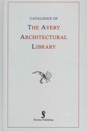 Catalogue of the Avery Architectural Library