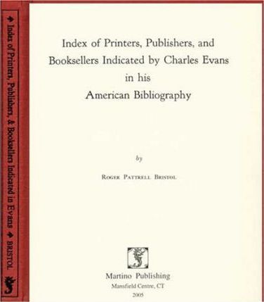 Index of Printers, Publishers, and Booksellers Indicated by Charles Evans in His American Bibliography