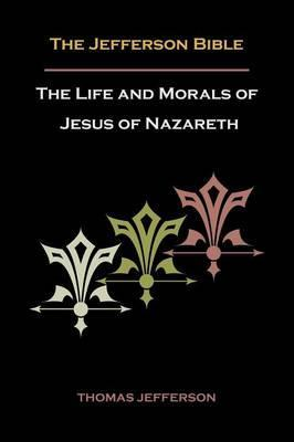 Jefferson Bible, or the Life and Morals of Jesus of Nazareth